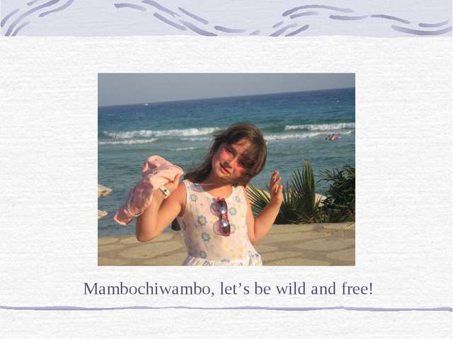 Mambochiwambo, let's be wild and free!