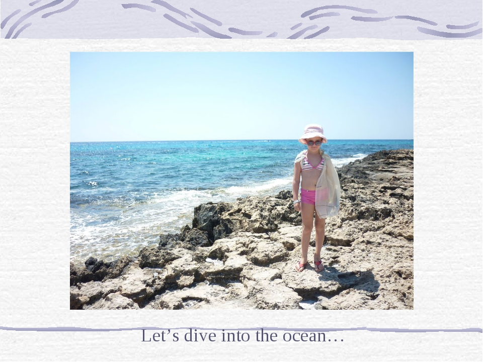 Let's dive into the ocean…