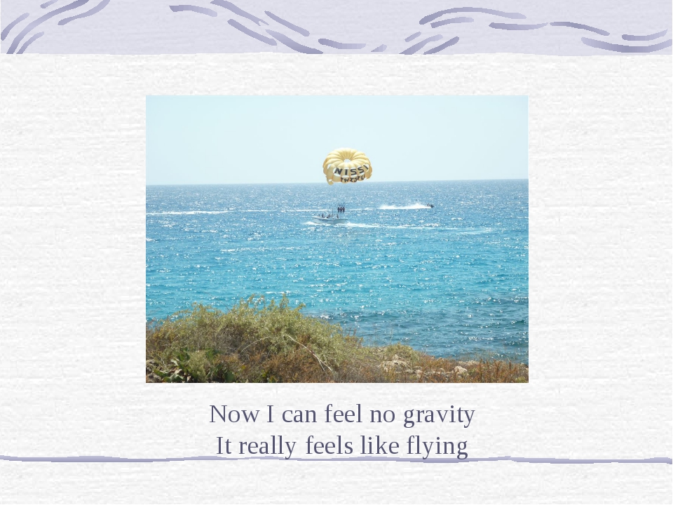 Now I can feel no gravity It really feels like flying