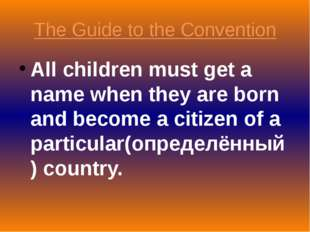 The Guide to the Convention All children must get a name when they are born a