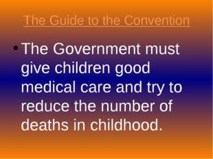 The Guide to the Convention The Government must give children good medical ca