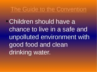 The Guide to the Convention Children should have a chance to live in a safe a