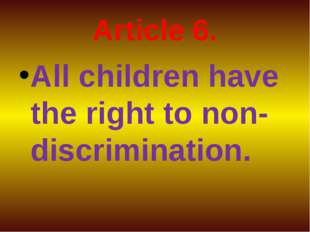 Article 6. All children have the right to non-discrimination.