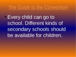 The Guide to the Convention Every child can go to school. Different kinds of
