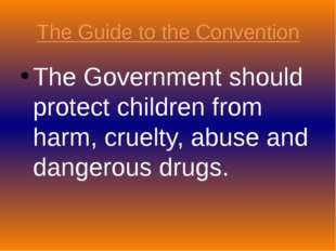 The Guide to the Convention The Government should protect children from harm,