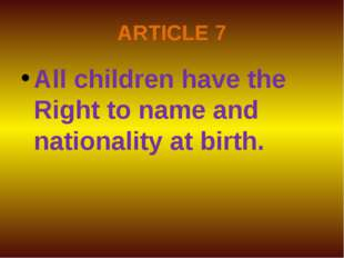 ARTICLE 7 All children have the Right to name and nationality at birth.