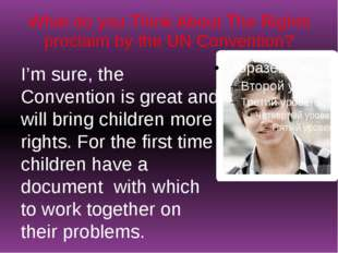 What do you Think About The Rights proclaim by the UN Convention? I'm sure, t
