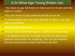 4.At What Age Young Britain can: -You have to pay full ticket on trains and o