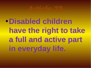 Article 23 Disabled children have the right to take a full and active part in