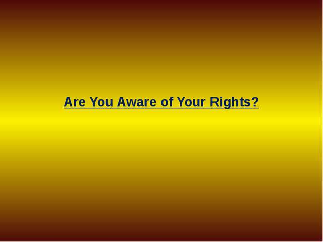 Are You Aware of Your Rights?