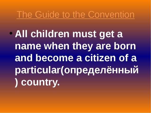 The Guide to the Convention All children must get a name when they are born a...