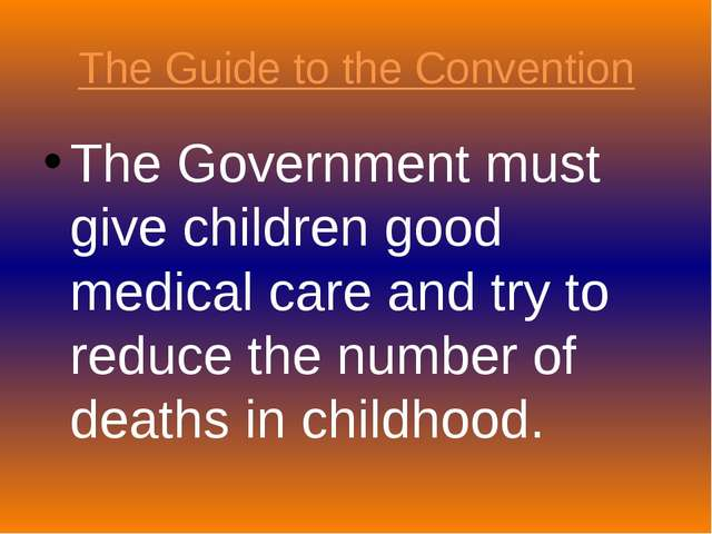 The Guide to the Convention The Government must give children good medical ca...