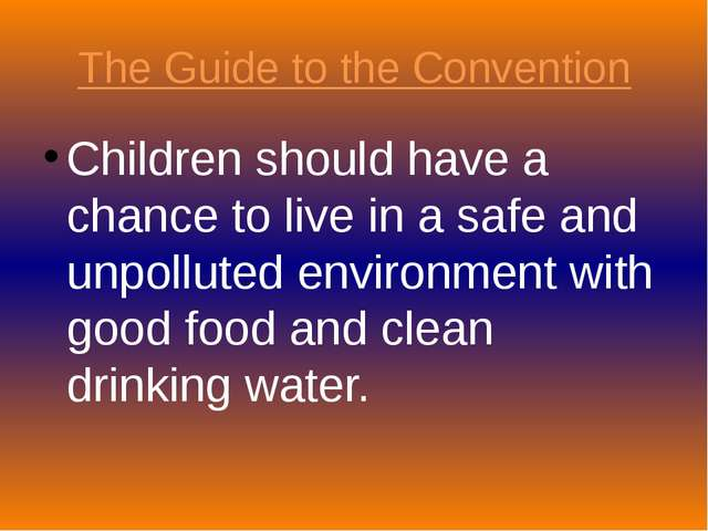 The Guide to the Convention Children should have a chance to live in a safe a...