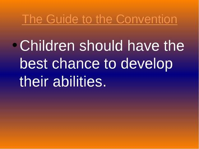 The Guide to the Convention Children should have the best chance to develop t...