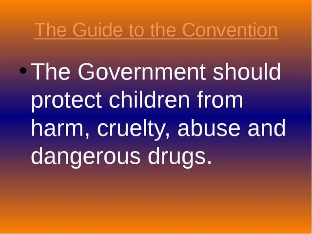 The Guide to the Convention The Government should protect children from harm,...