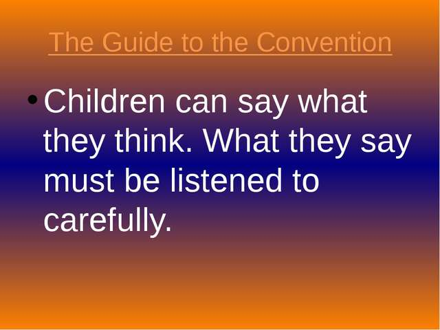 The Guide to the Convention Children can say what they think. What they say m...