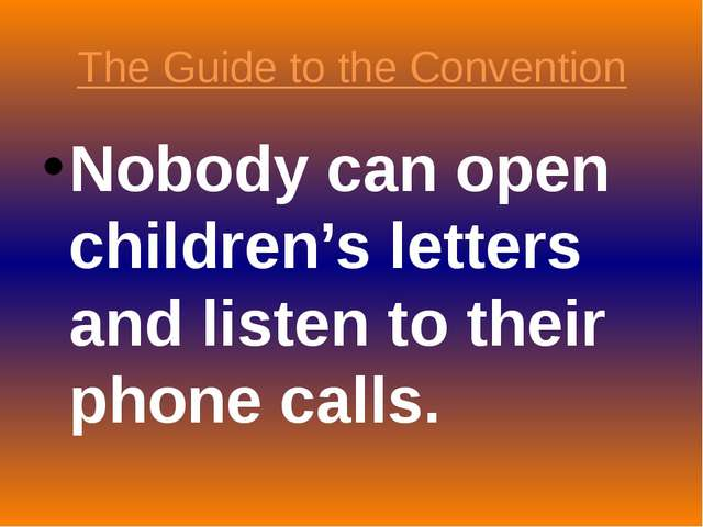The Guide to the Convention Nobody can open children's letters and listen to...