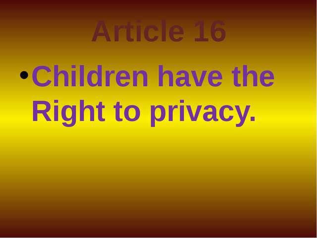 Article 16 Children have the Right to privacy.