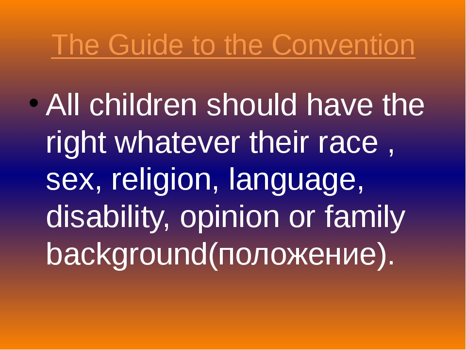 The Guide to the Convention All children should have the right whatever their...