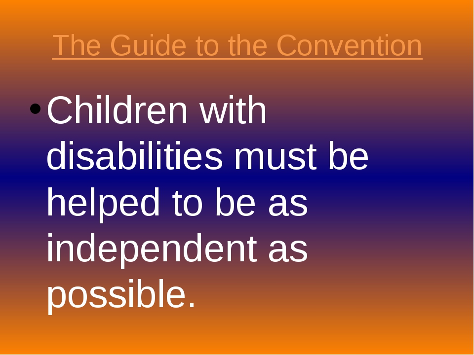 The Guide to the Convention Children with disabilities must be helped to be a...