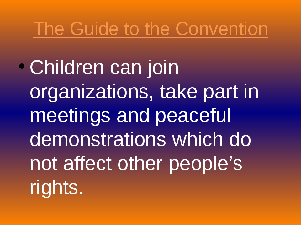 The Guide to the Convention Children can join organizations, take part in mee...