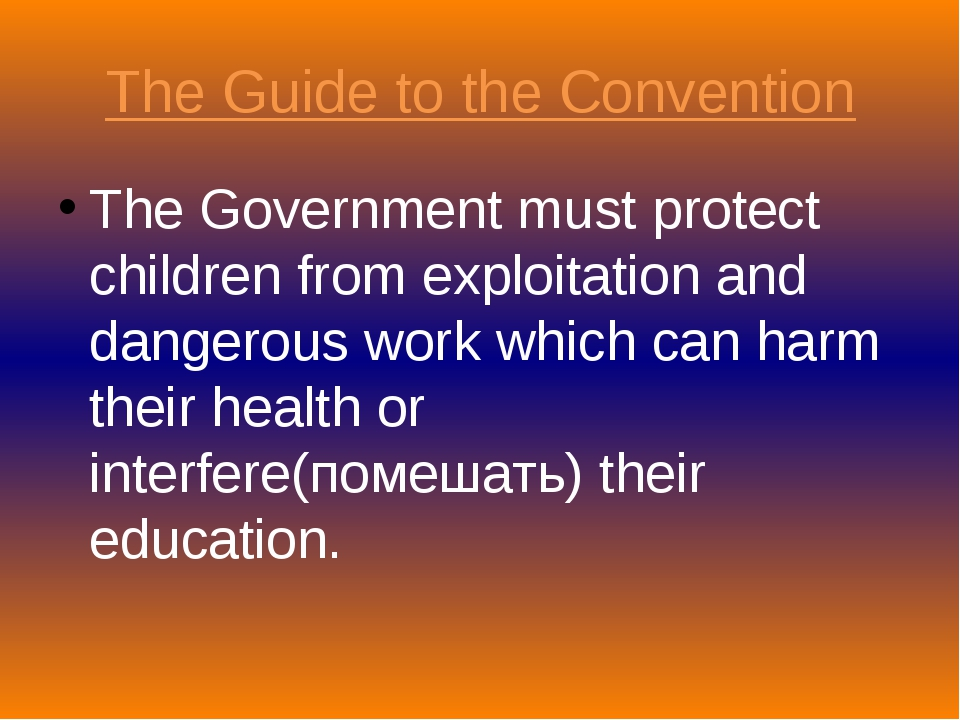 The Guide to the Convention The Government must protect children from exploit...