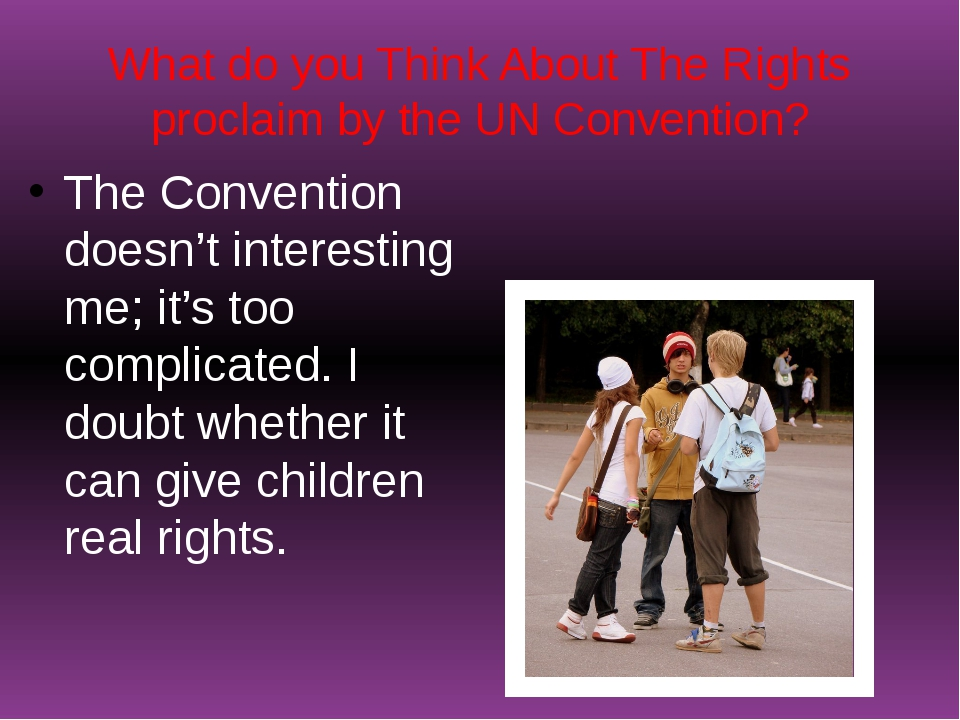 What do you Think About The Rights proclaim by the UN Convention? The Convent...