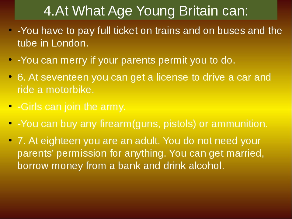 4.At What Age Young Britain can: -You have to pay full ticket on trains and o...