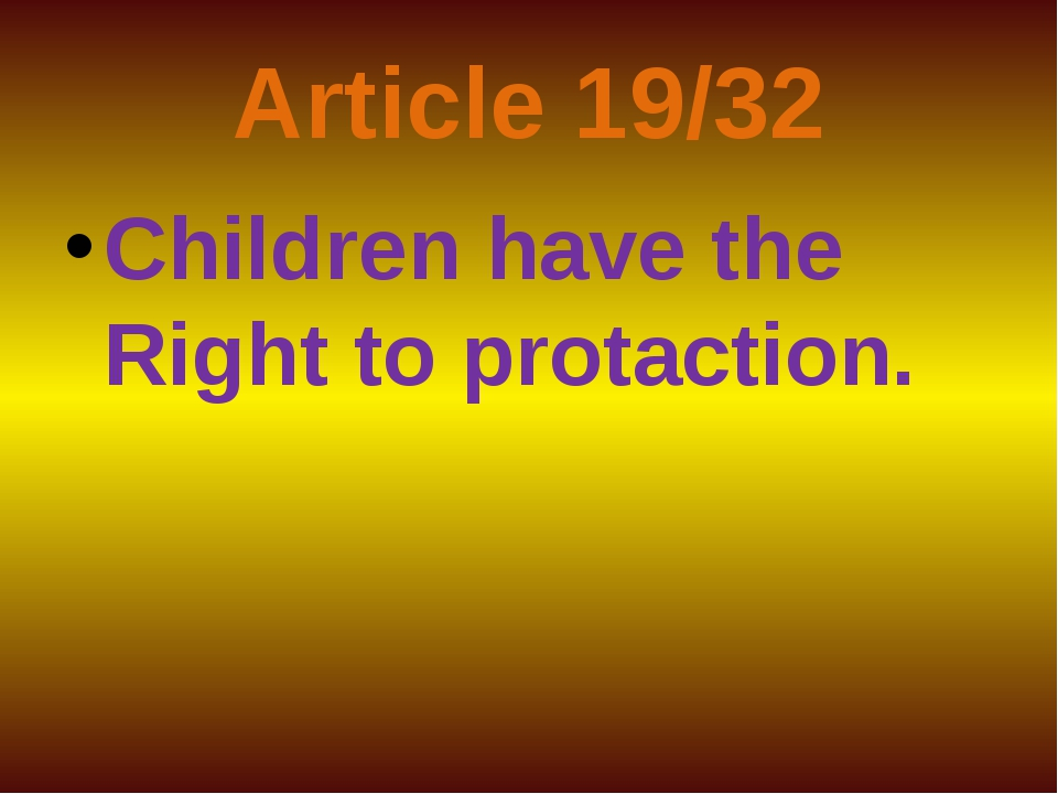 Article 19/32 Children have the Right to protaction.