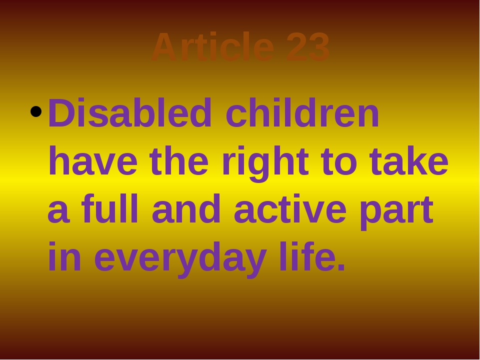 Article 23 Disabled children have the right to take a full and active part in...