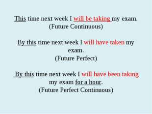 This time next week I will be taking my exam. (Future Continuous) By this tim