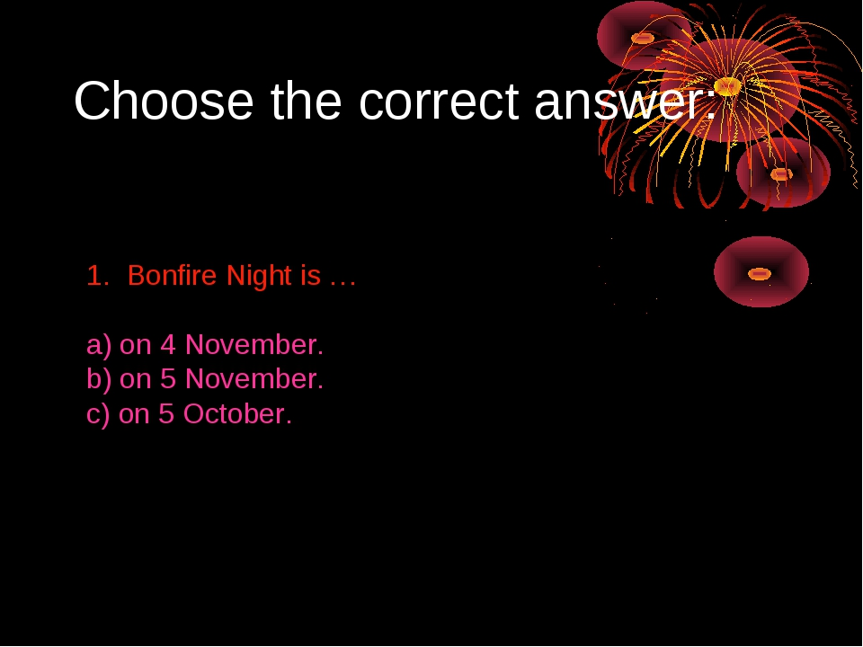 Choose the correct answer: 1. Bonfire Night is … a) on 4 November. b) on 5 No...