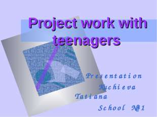 Project work with teenagers Presentation Kuchieva Tatiana School №31