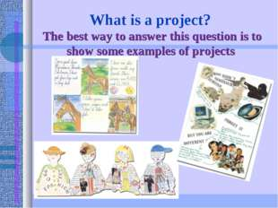 What is a project?  The best way to answer this question is to show some exam