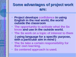 Some advantages of project work are: Project develops confidence in using Eng