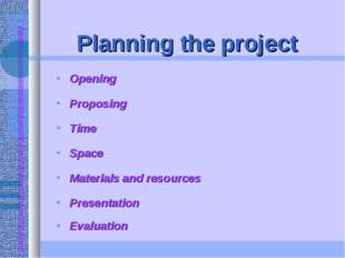Planning the project Opening Proposing Time Space Materials and resources Pr