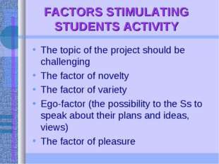 FACTORS STIMULATING STUDENTS ACTIVITY The topic of the project should be chal
