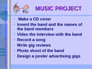 MUSIC PROJECT Make a CD cover Invent the band and the names of the band memb