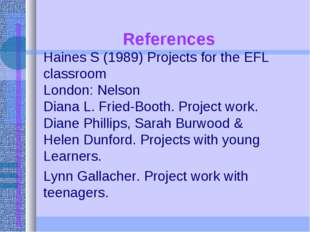 References Haines S (1989) Projects for the EFL classroom London: Nelson Dia