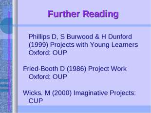 Further Reading Phillips D, S Burwood & H Dunford (1999) Projects with Young