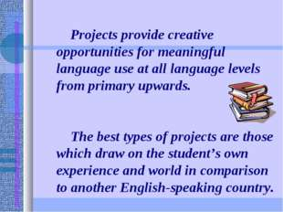 Projects provide creative opportunities for meaningful language use at all l