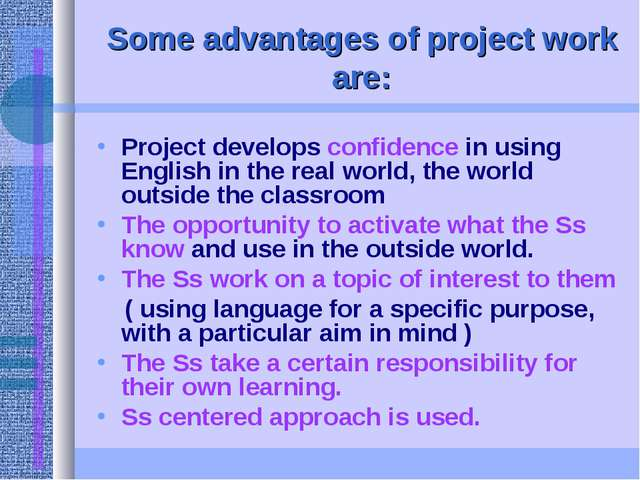 Some advantages of project work are: Project develops confidence in using Eng...