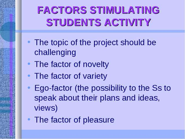 FACTORS STIMULATING STUDENTS ACTIVITY The topic of the project should be chal...