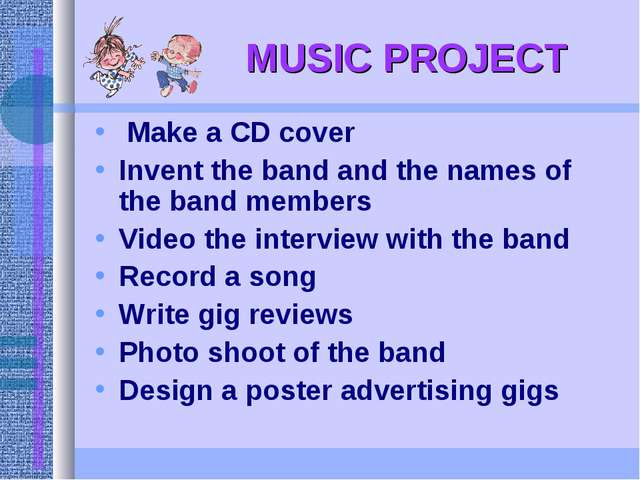 MUSIC PROJECT Make a CD cover Invent the band and the names of the band memb...