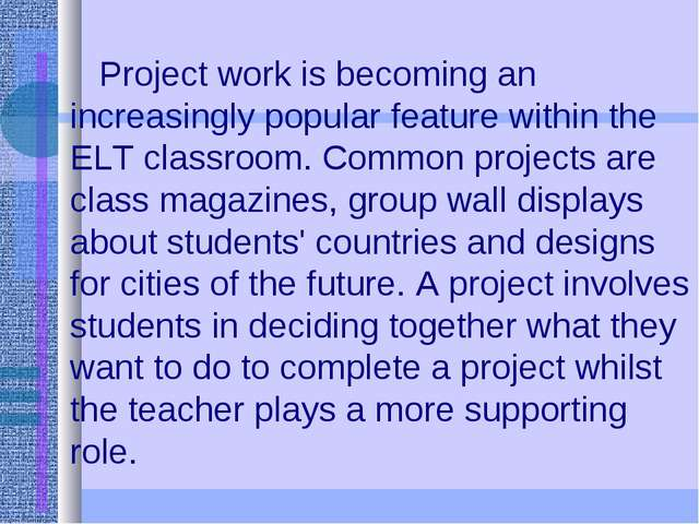 Project work is becoming an increasingly popular feature within the ELT clas...