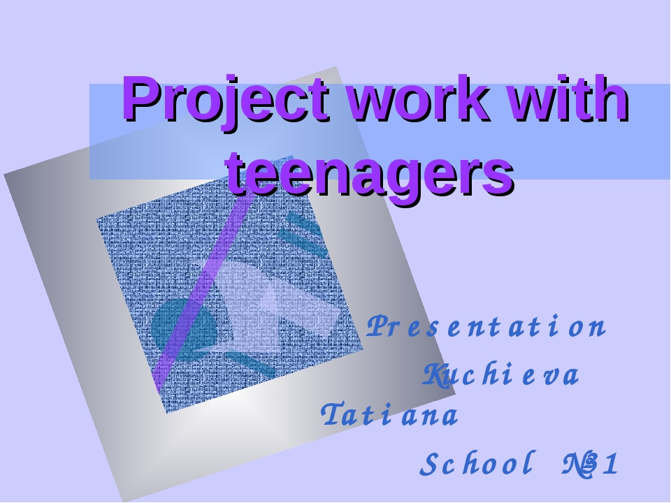 Project work with teenagers Presentation Kuchieva Tatiana School №31