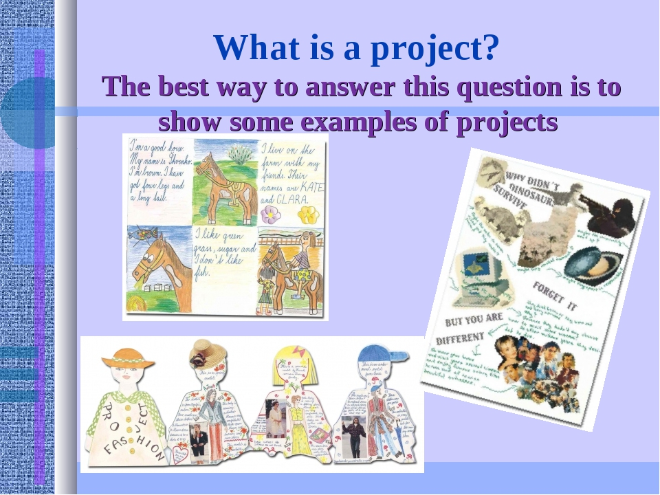 What is a project?  The best way to answer this question is to show some exam...