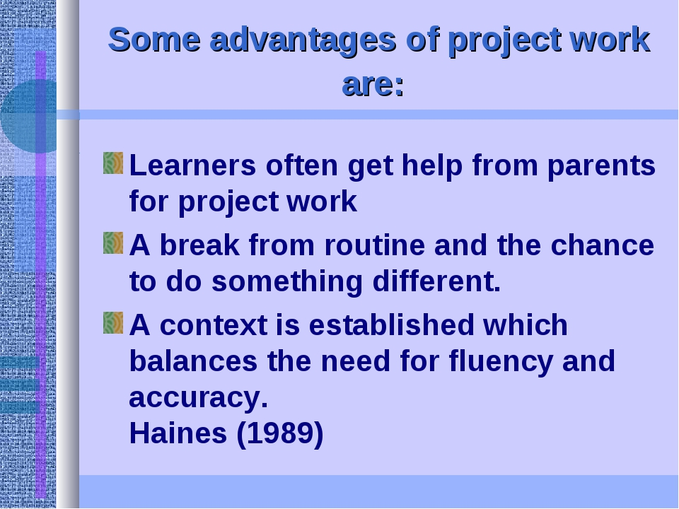 Some advantages of project work are: Learners often get help from parents for...