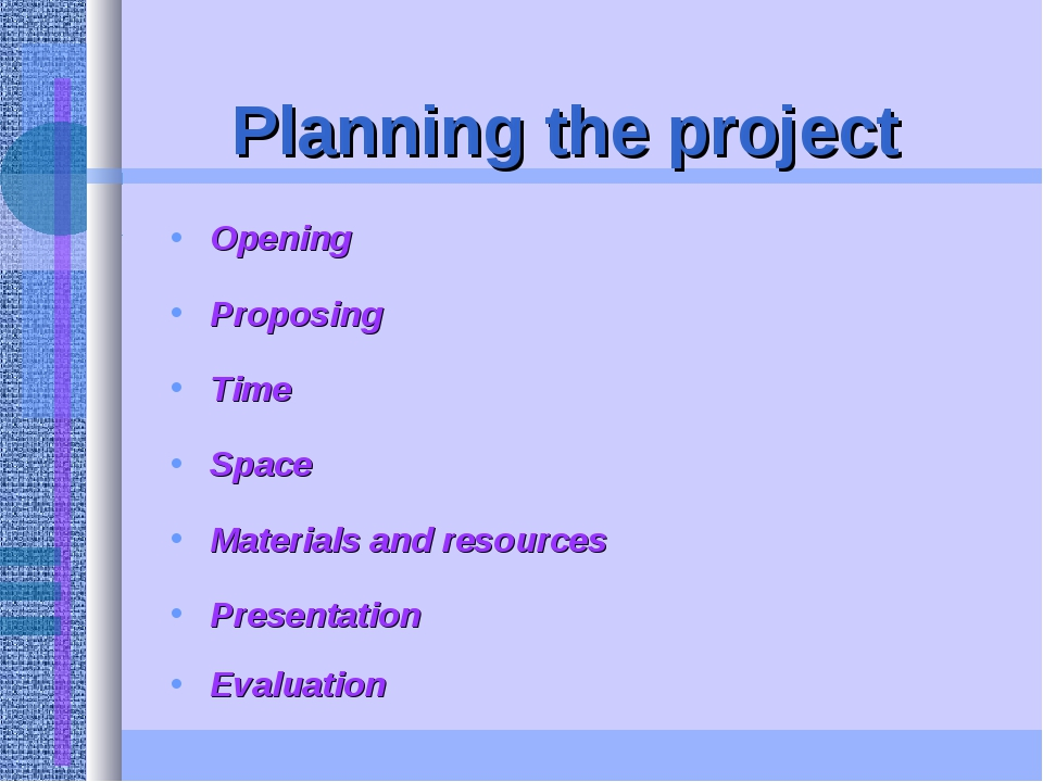 Planning the project Opening Proposing Time Space Materials and resources Pr...