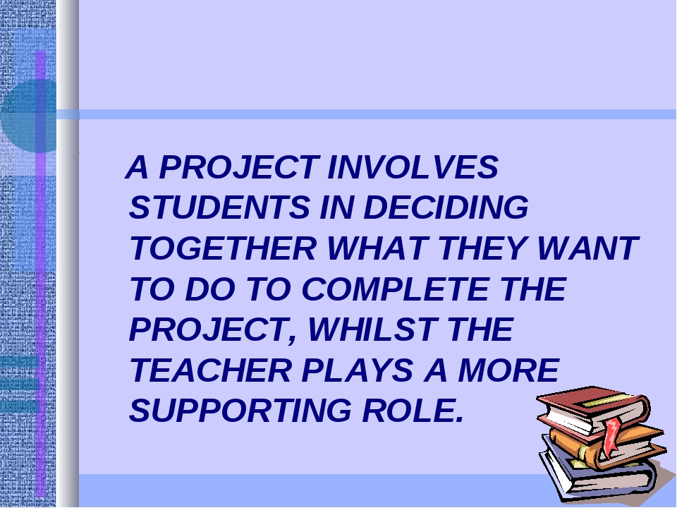 A PROJECT INVOLVES STUDENTS IN DECIDING TOGETHER WHAT THEY WANT TO DO TO COM...